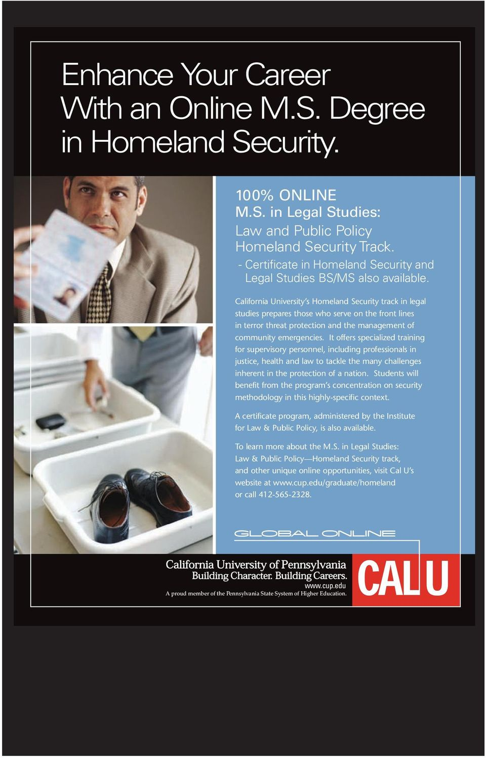 California University s Homeland Security track in legal studies prepares those who serve on the front lines in terror threat protection and the management of community emergencies.