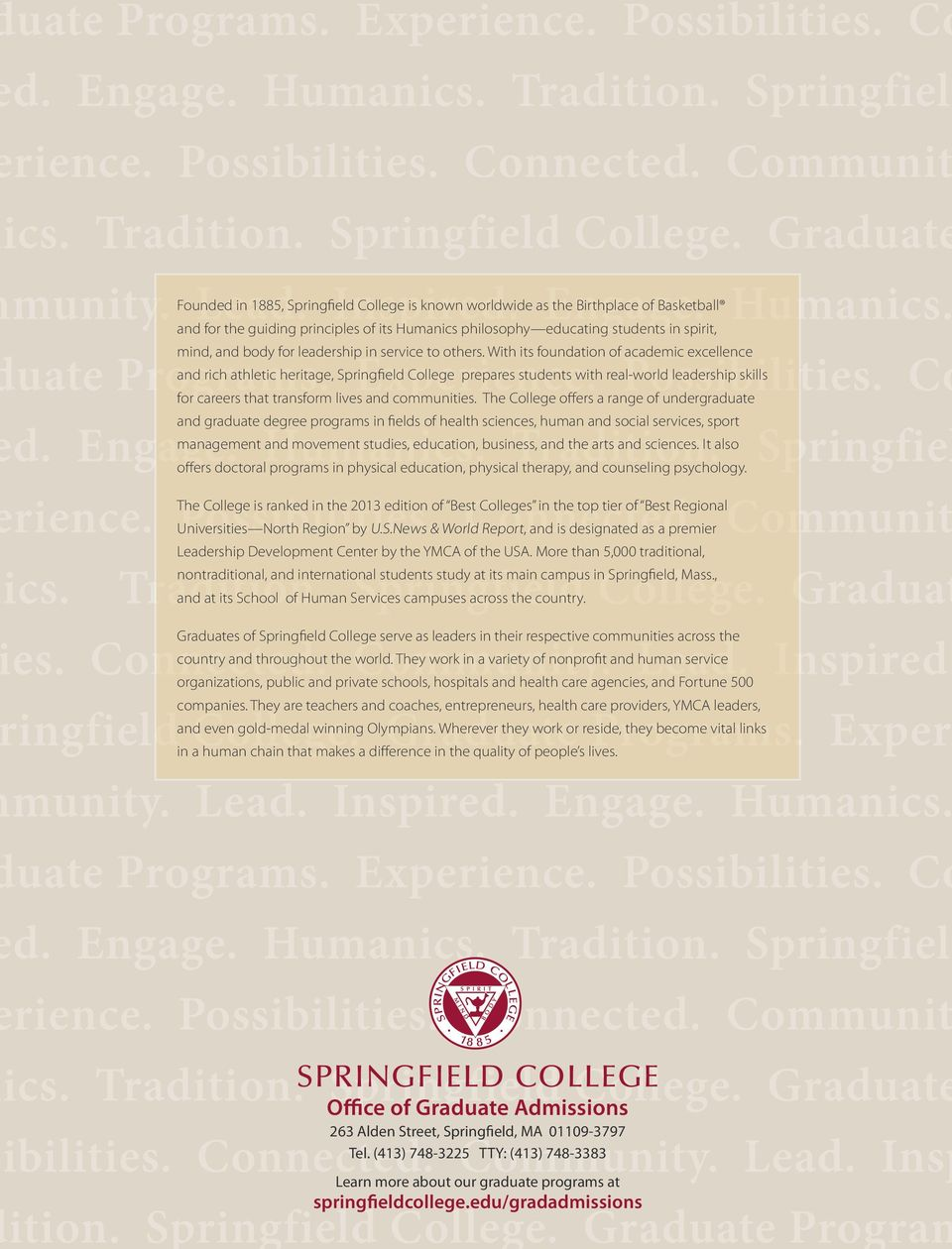 With its foundation of academic excellence and rich athletic heritage, Springfield College prepares students with real-world leadership skills for careers that transform lives and communities.