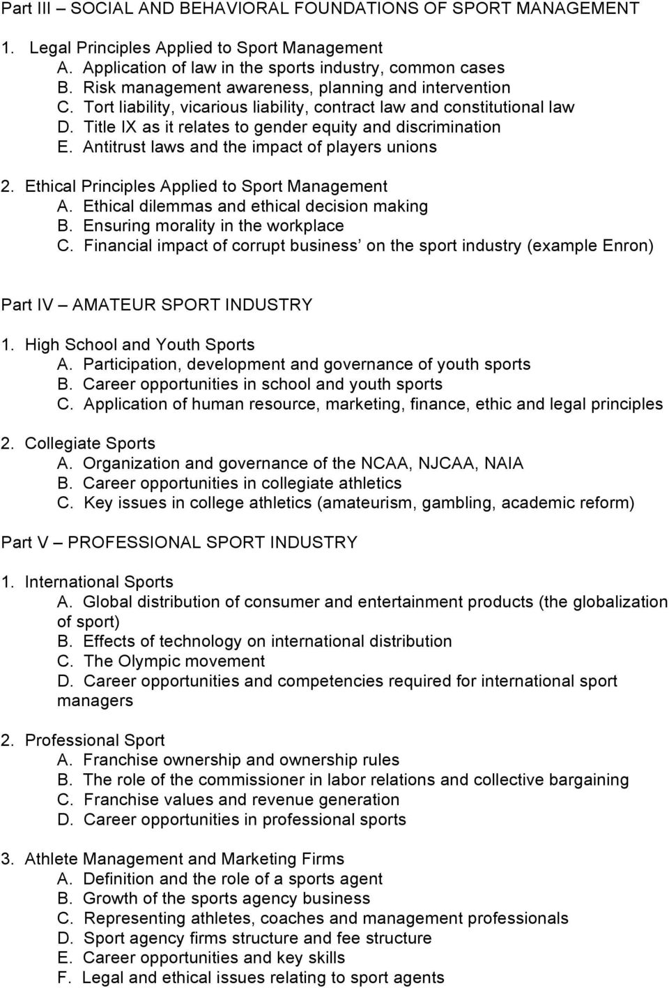 Antitrust laws and the impact of players unions 2. Ethical Principles Applied to Sport Management A. Ethical dilemmas and ethical decision making B. Ensuring morality in the workplace C.