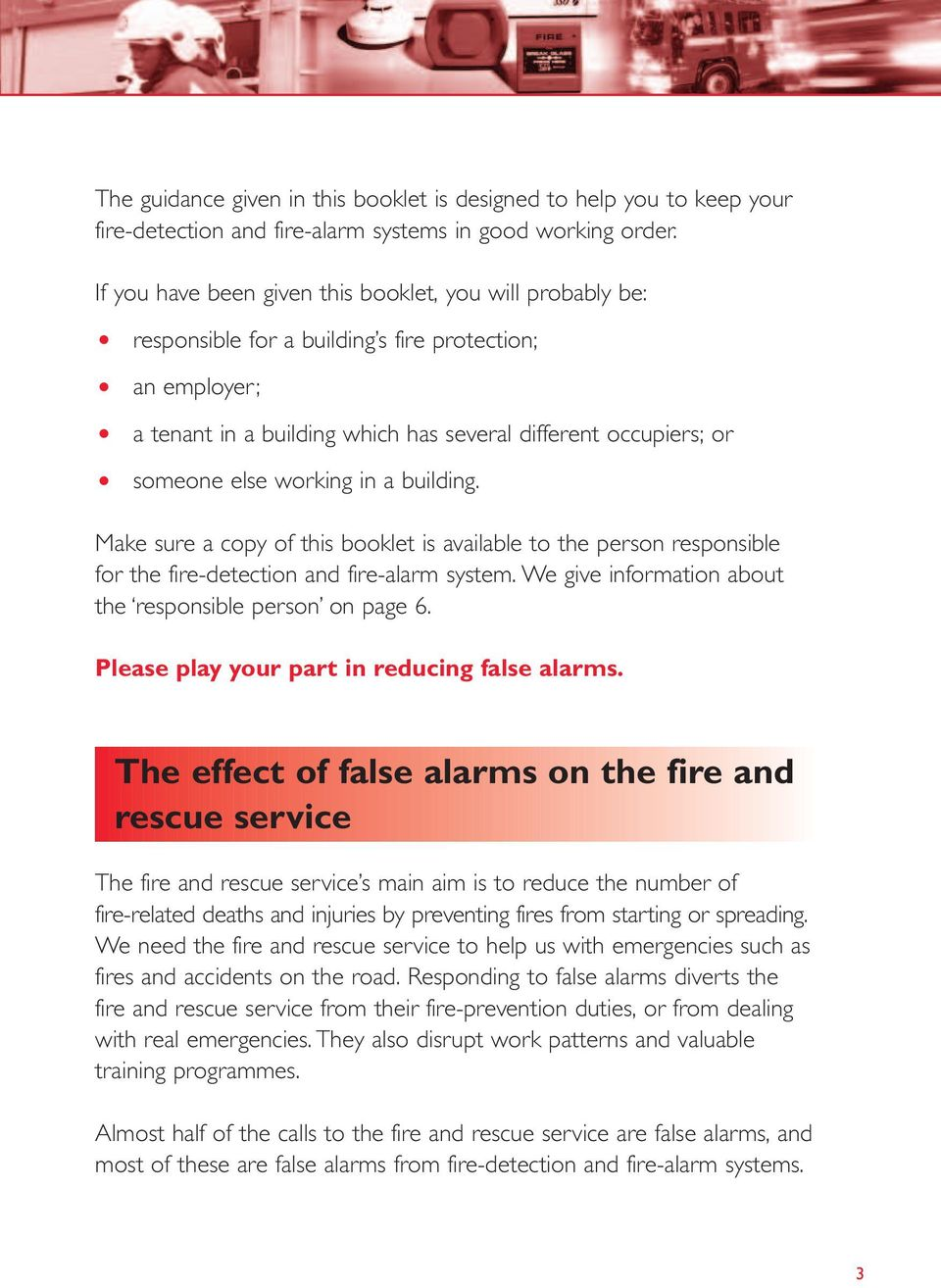 working in a building. Make sure a copy of this booklet is available to the person responsible for the fire-detection and fire-alarm system. We give information about the responsible person on page 6.