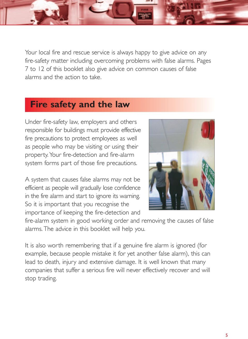 Fire safety and the law Under fire-safety law, employers and others responsible for buildings must provide effective fire precautions to protect employees as well as people who may be visiting or