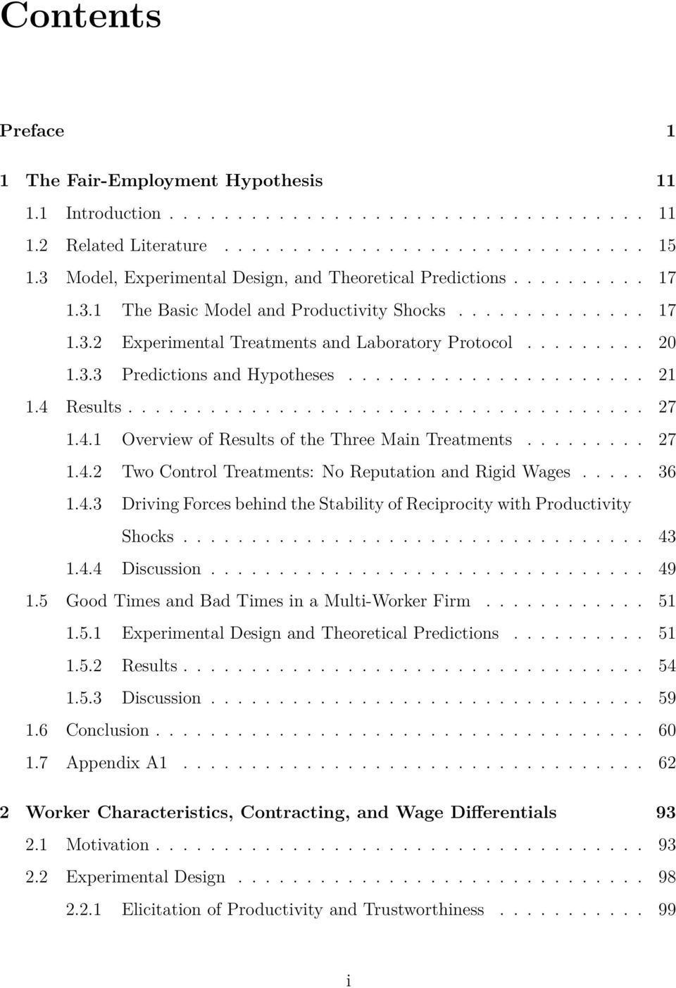3.3 Predictions and Hypotheses...................... 21 1.4 Results...................................... 27 1.4.1 Overview of Results of the Three Main Treatments......... 27 1.4.2 Two Control Treatments: No Reputation and Rigid Wages.