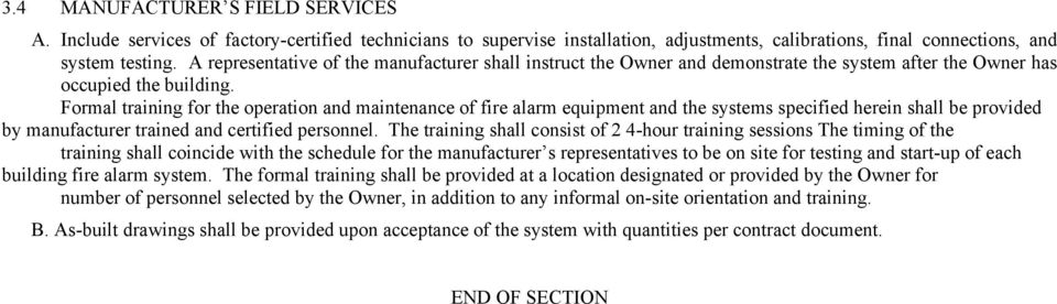 Formal training for the operation and maintenance of fire alarm equipment and the systems specified herein shall be provided by manufacturer trained and certified personnel.