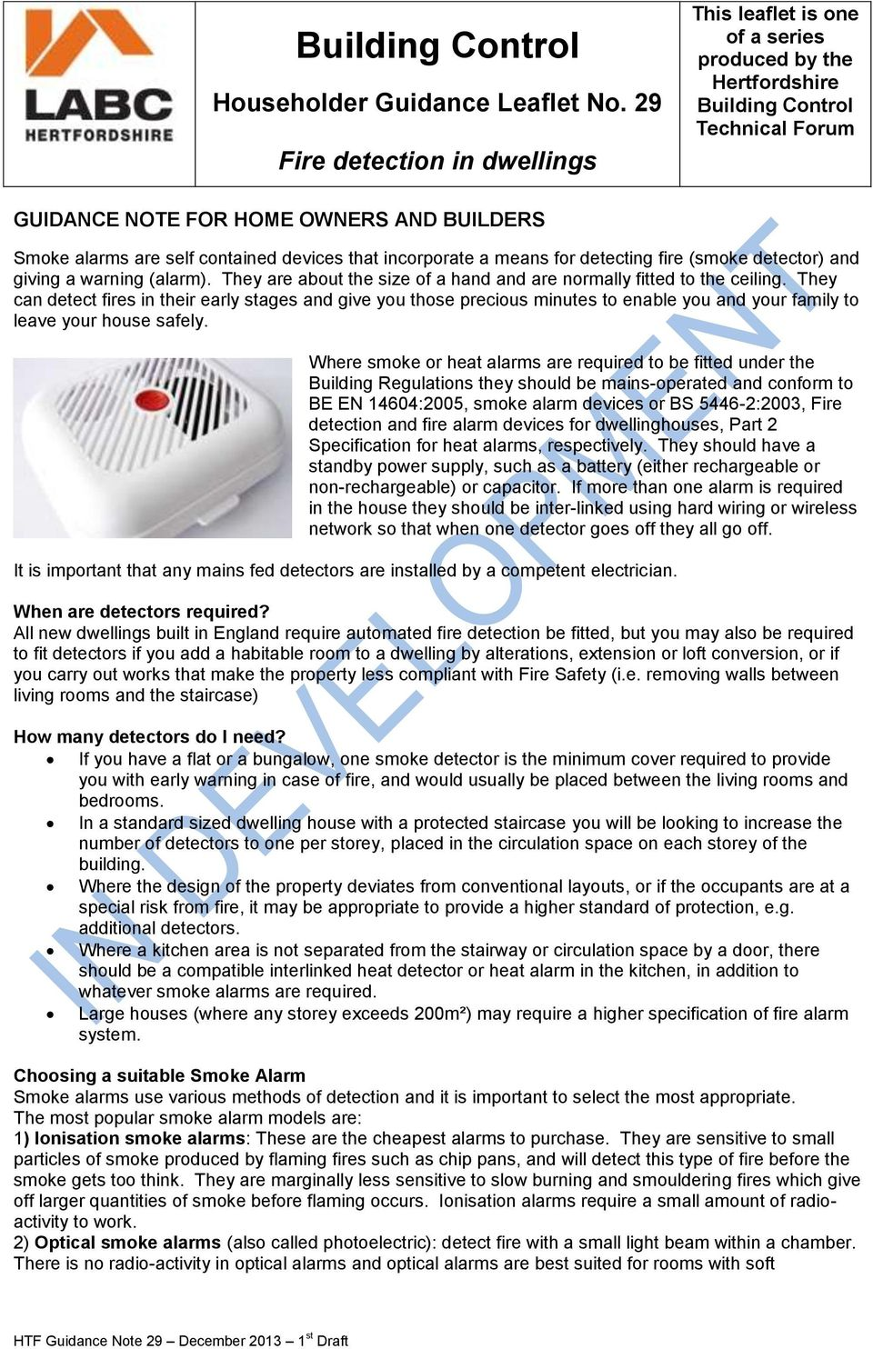 contained devices that incorporate a means for detecting fire (smoke detector) and giving a warning (alarm). They are about the size of a hand and are normally fitted to the ceiling.