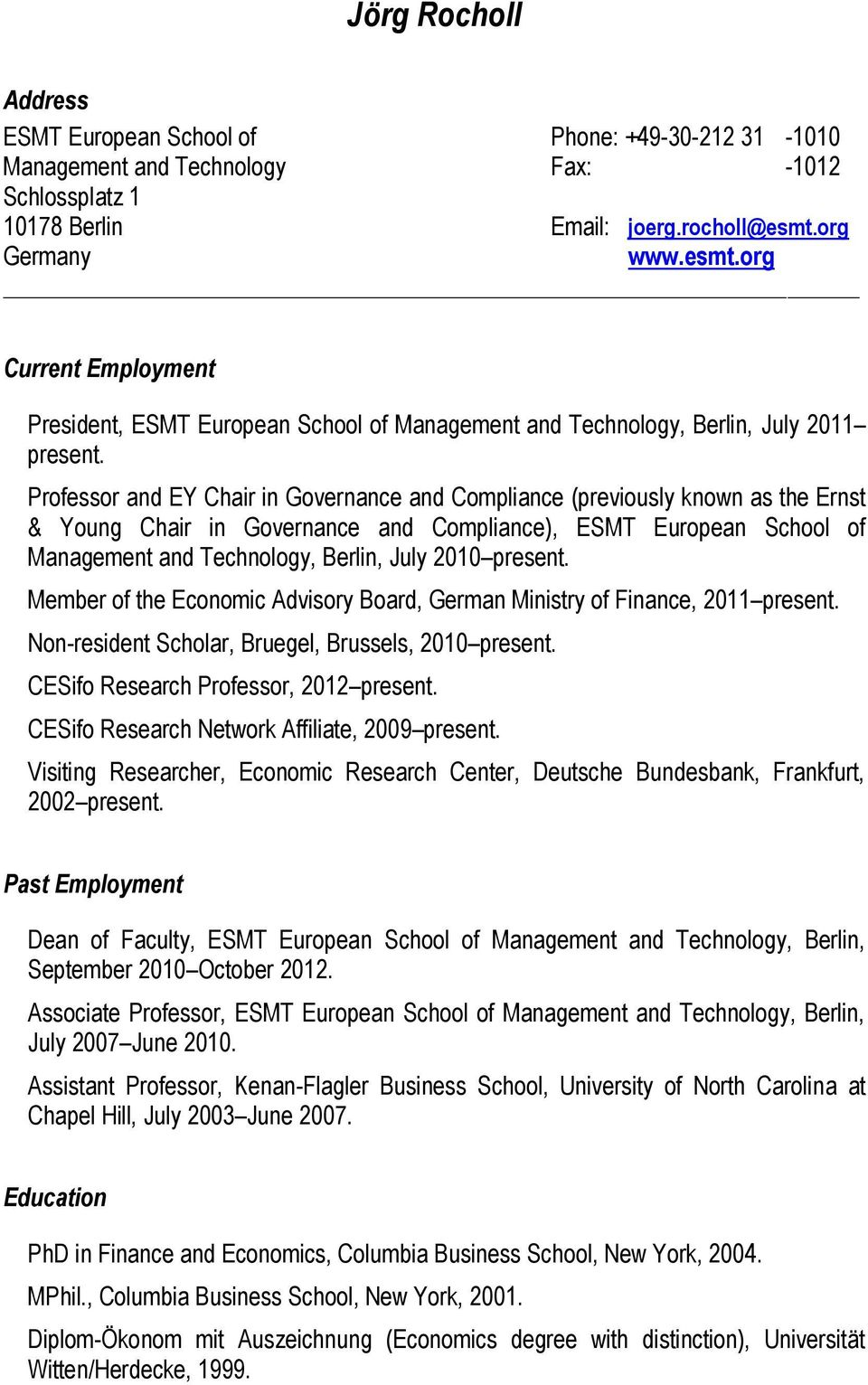 Professor and EY Chair in Governance and Compliance (previously known as the Ernst & Young Chair in Governance and Compliance), ESMT European School of Management and Technology, Berlin, July 2010