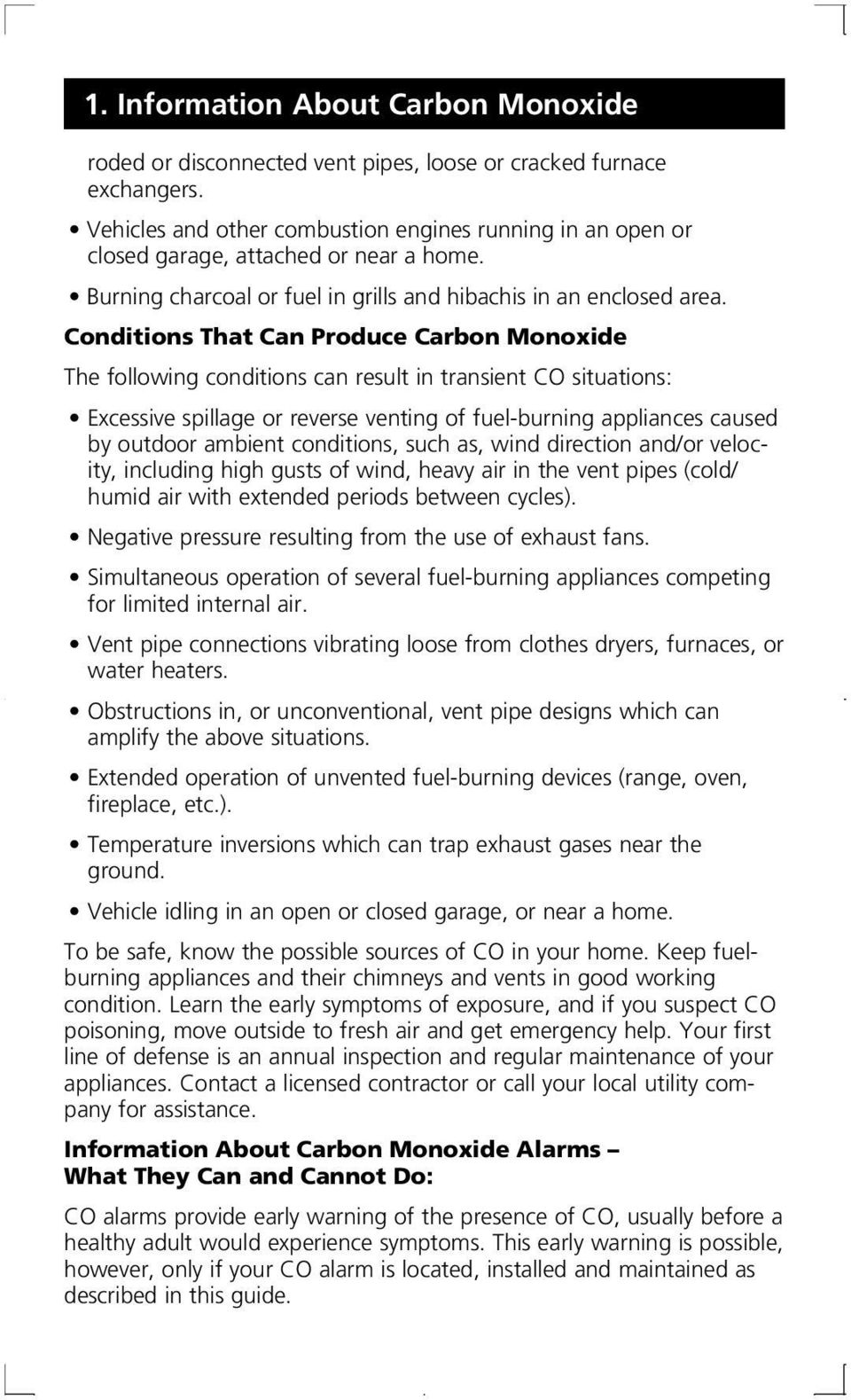 Conditions That Can Produce Carbon Monoxide The following conditions can result in transient CO situations: Excessive spillage or reverse venting of fuel-burning appliances caused by outdoor ambient