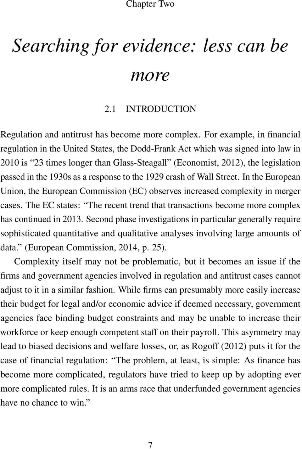 1930s as a response to the 1929 crash of Wall Street. In the European Union, the European Commission (EC) observes increased complexity in merger cases.