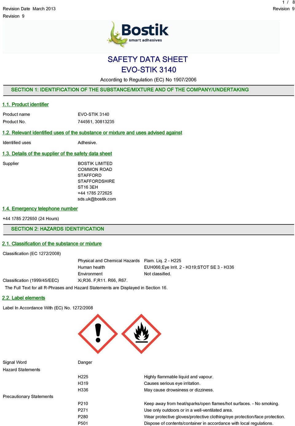 uk@bostik.com 1.4. Emergency telephone number +44 1785 272650 (24 Hours) SECTION 2: HAZARDS IDENTIFICATION 2.1. Classification of the substance or mixture Physical and Chemical Hazards Flam. Liq.