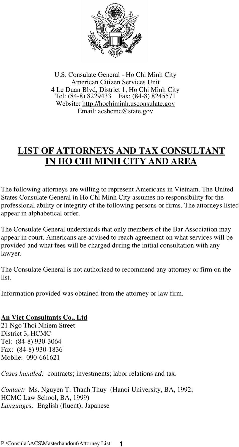 The United States Consulate General in Ho Chi Minh City assumes no responsibility for the professional ability or integrity of the following persons or firms.
