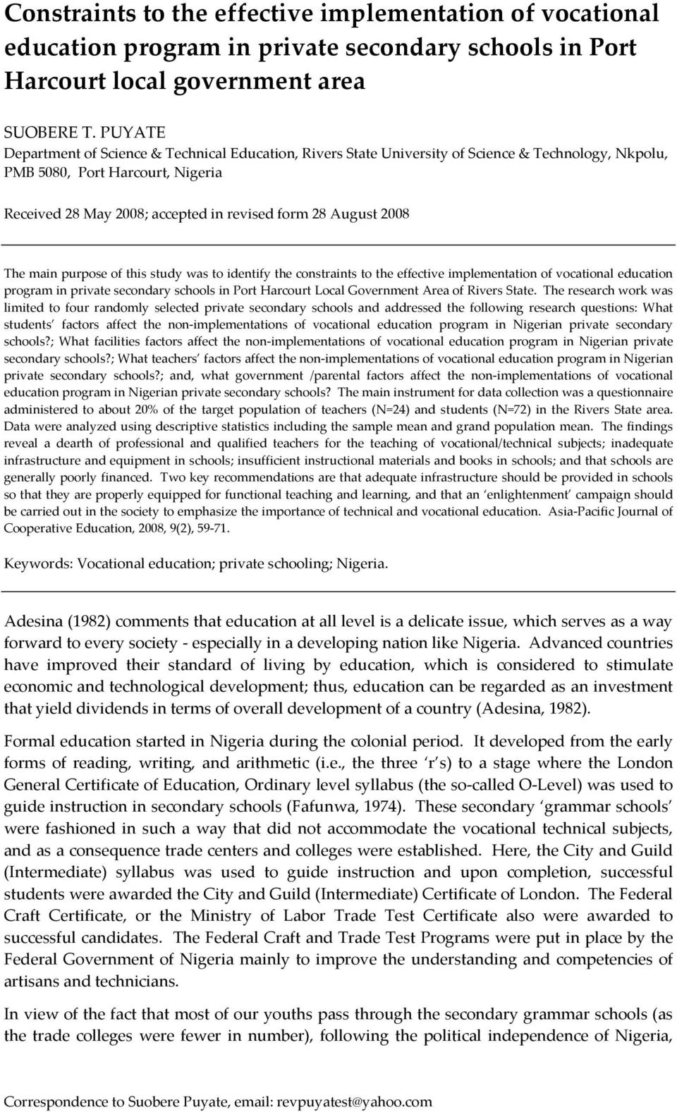 2008 The main purpose of this study was to identify the constraints to the effective implementation of vocational education program in private secondary schools in Port Harcourt Local Government Area
