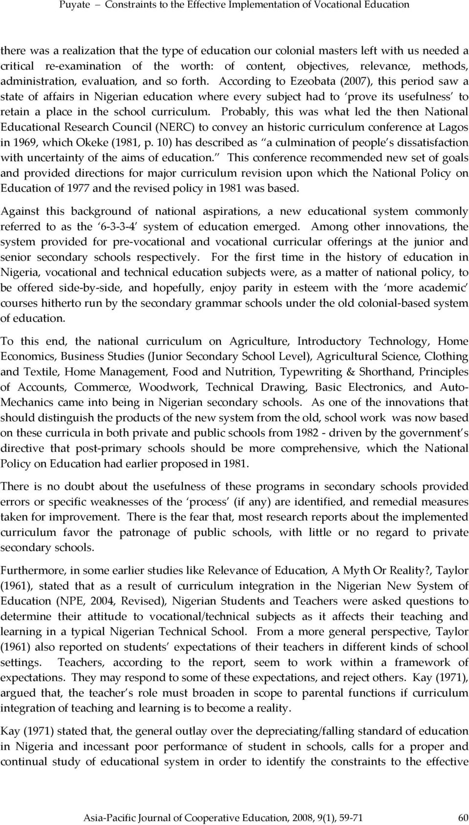 According to Ezeobata (2007), this period saw a state of affairs in Nigerian education where every subject had to prove its usefulness to retain a place in the school curriculum.