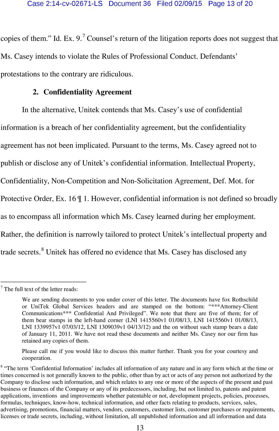 Casey s use of confidential information is a breach of her confidentiality agreement, but the confidentiality agreement has not been implicated. Pursuant to the terms, Ms.