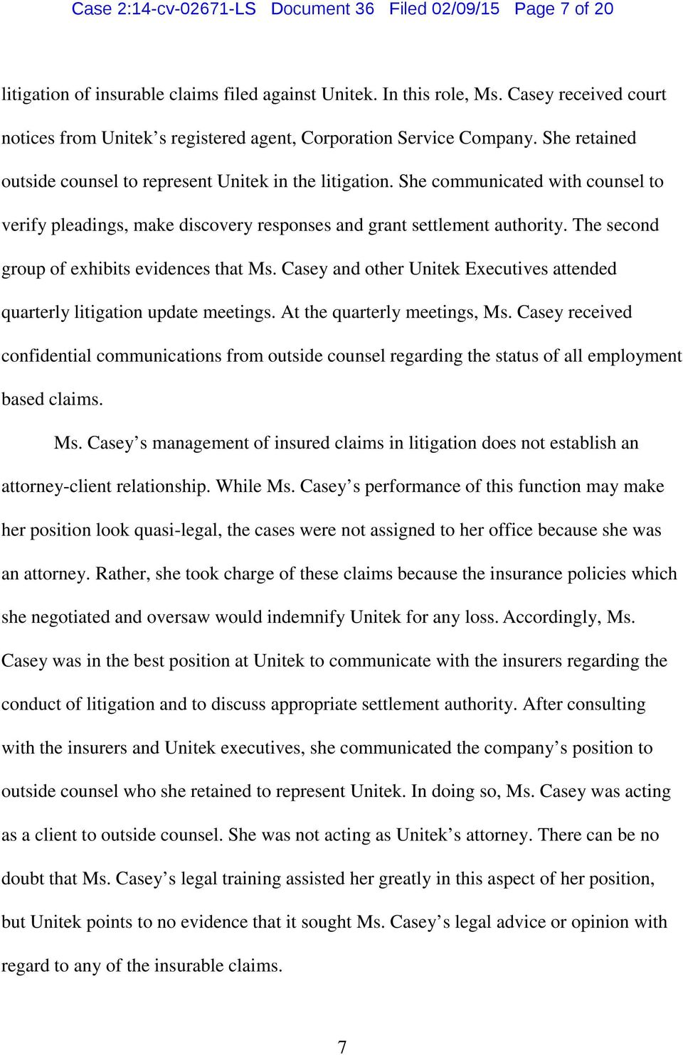 She communicated with counsel to verify pleadings, make discovery responses and grant settlement authority. The second group of exhibits evidences that Ms.