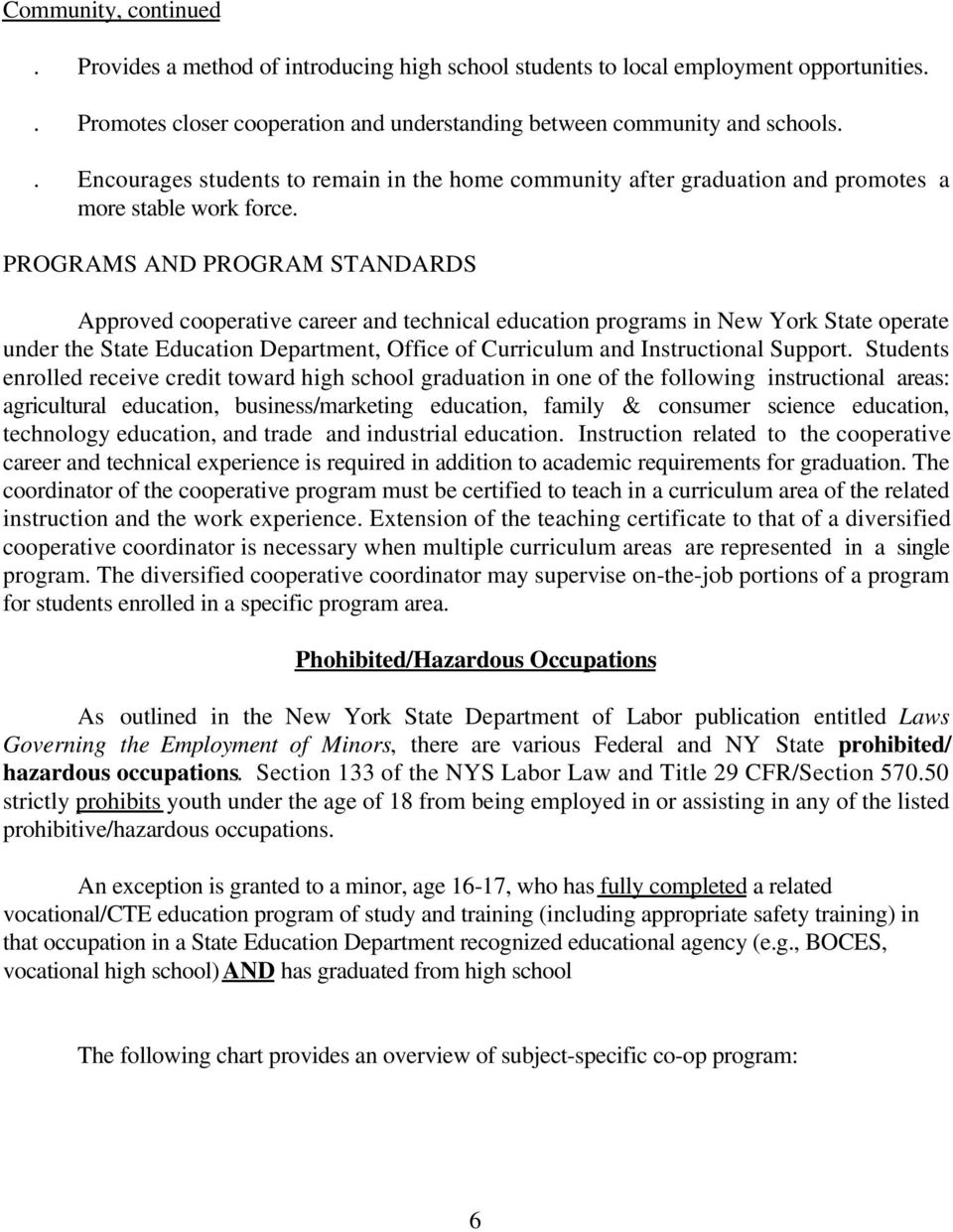 PROGRAMS AND PROGRAM STANDARDS Approved cooperative career and technical education programs in New York State operate under the State Education Department, Office of Curriculum and Instructional