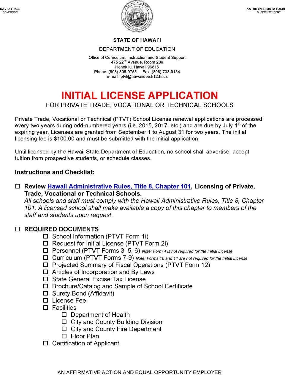 us INITIAL LICENSE APPLICATION FOR PRIVATE TRADE, VOCATIONAL OR TECHNICAL SCHOOLS Private Trade, Vocational or Technical (PTVT) School License renewal applications are processed every two years