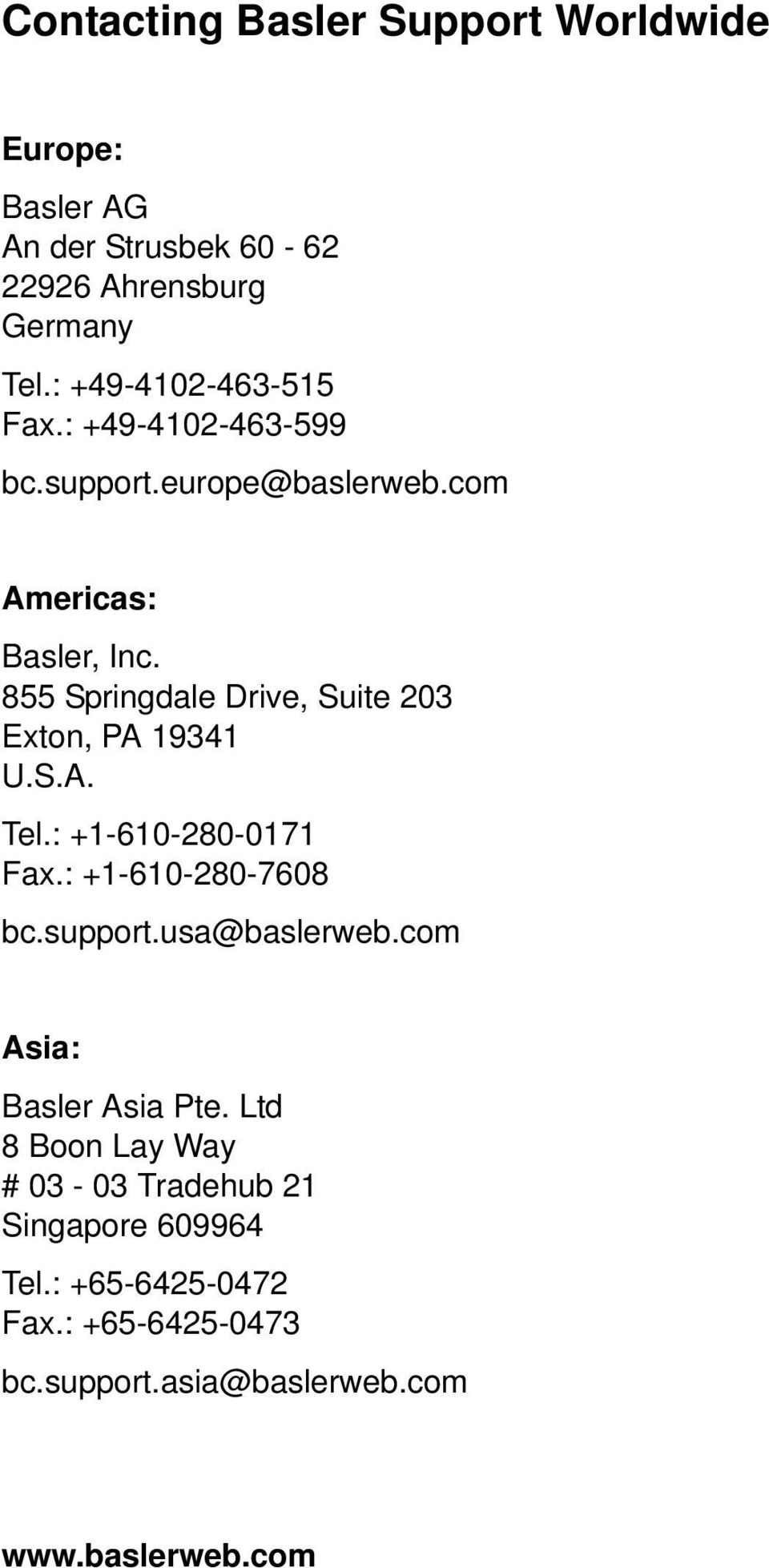 855 Springdale Drive, Suite 203 Exton, PA 19341 U.S.A. Tel.: +1-610-280-0171 Fax.: +1-610-280-7608 bc.support.usa@baslerweb.