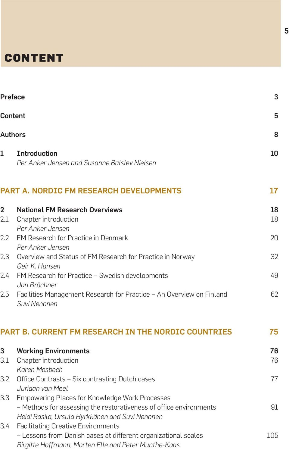 4 FM Research for Practice Swedish developments 49 Jan Bröchner 2.5 Facilities Management Research for Practice An Overview on Finland 62 Suvi Nenonen Part B.
