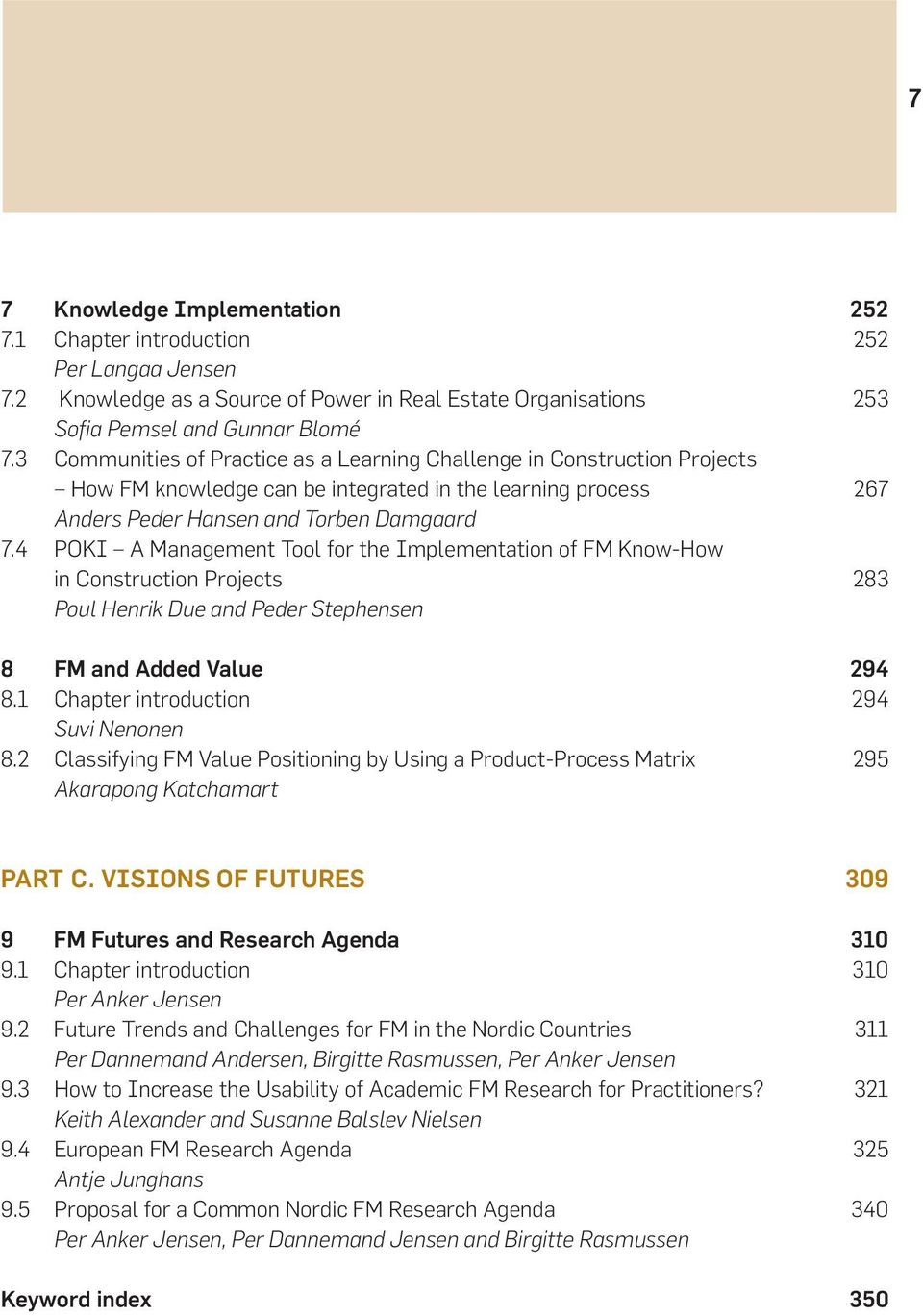 4 POKI A Management Tool for the Implementation of FM Know-How in Construction Projects 283 Poul Henrik Due and Peder Stephensen 8 FM and Added Value 294 8.1 Chapter introduction 294 Suvi Nenonen 8.