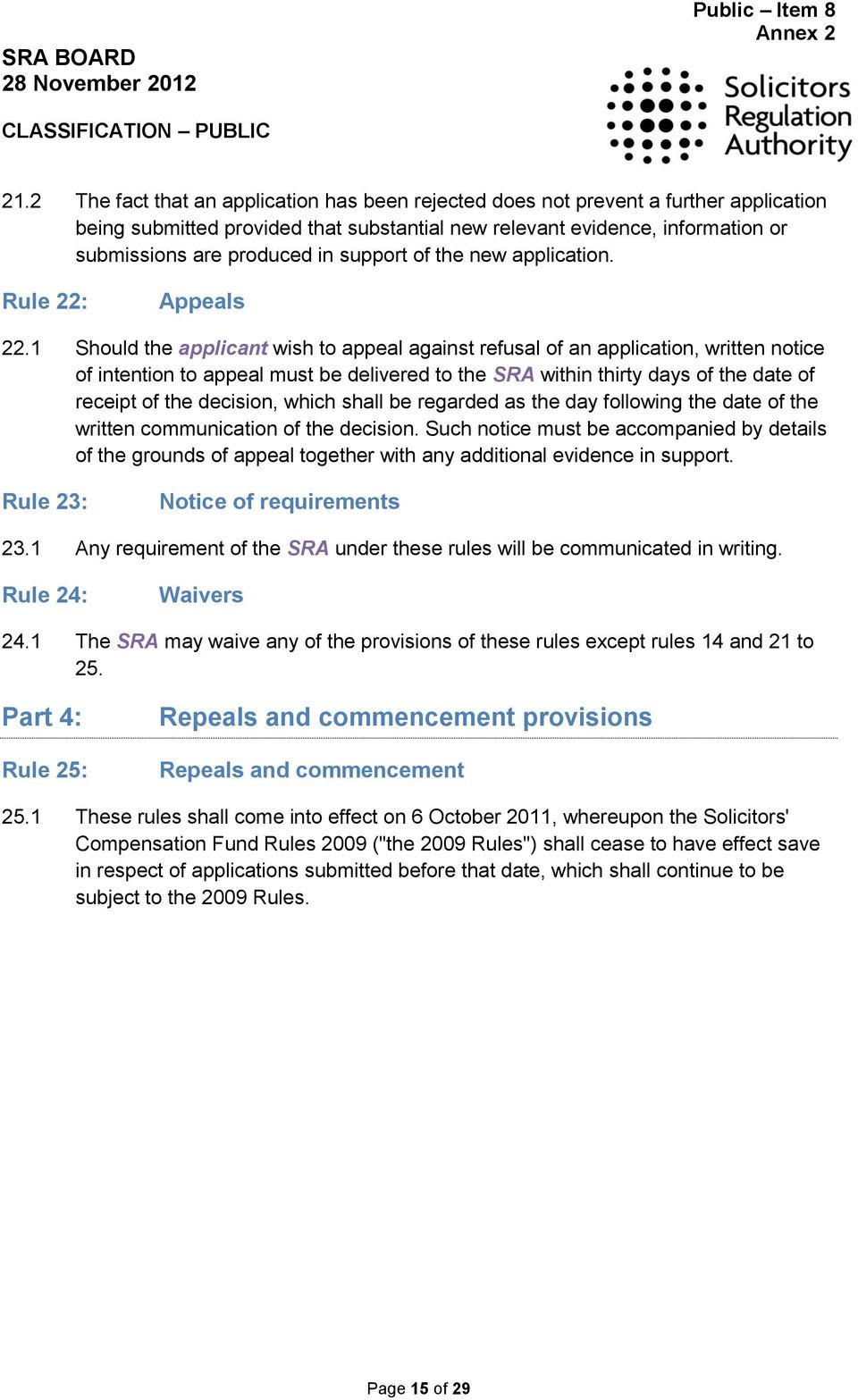 support of the new application. Rule 22: Appeals 22.