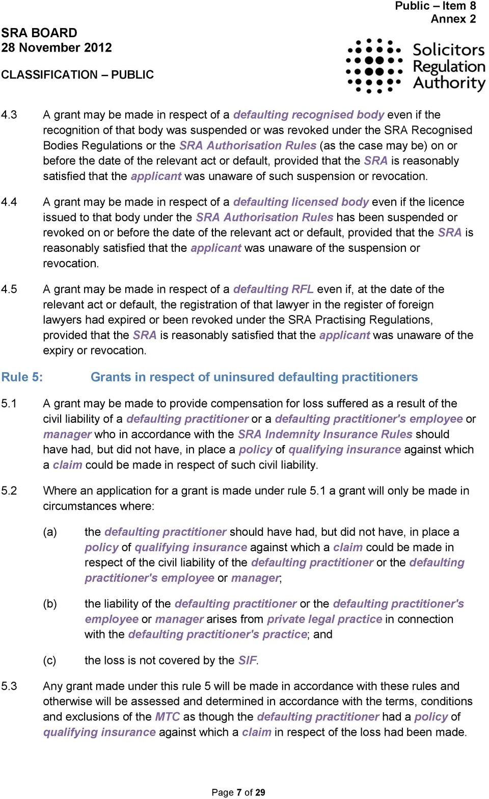 Rules (as the case may be) on or before the date of the relevant act or default, provided that the SRA is reasonably satisfied that the applicant was unaware of such suspension or revocation. 4.