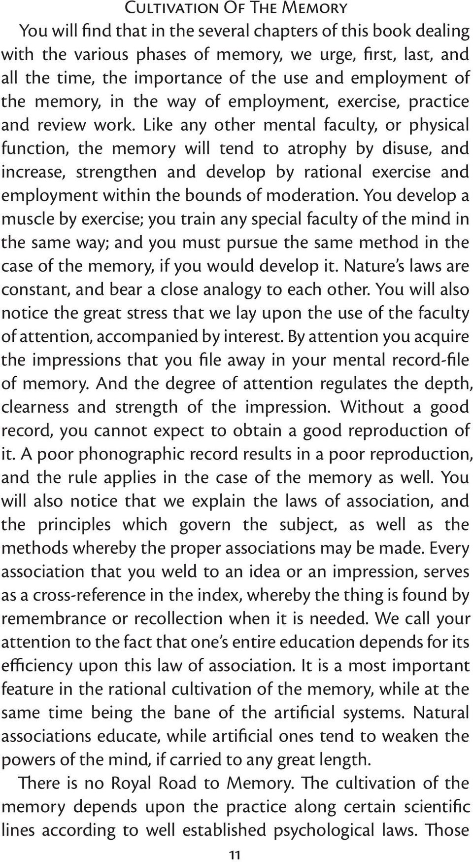 Like any other mental faculty, or physical function, the memory will tend to atrophy by disuse, and increase, strengthen and develop by rational exercise and employment within the bounds of