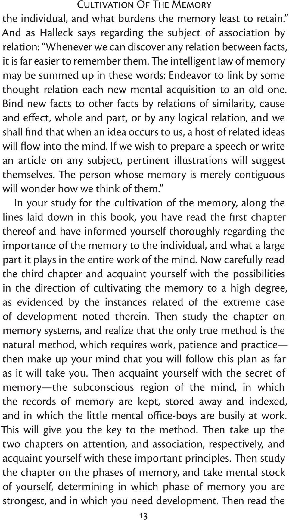 The intelligent law of memory may be summed up in these words: Endeavor to link by some thought relation each new mental acquisition to an old one.