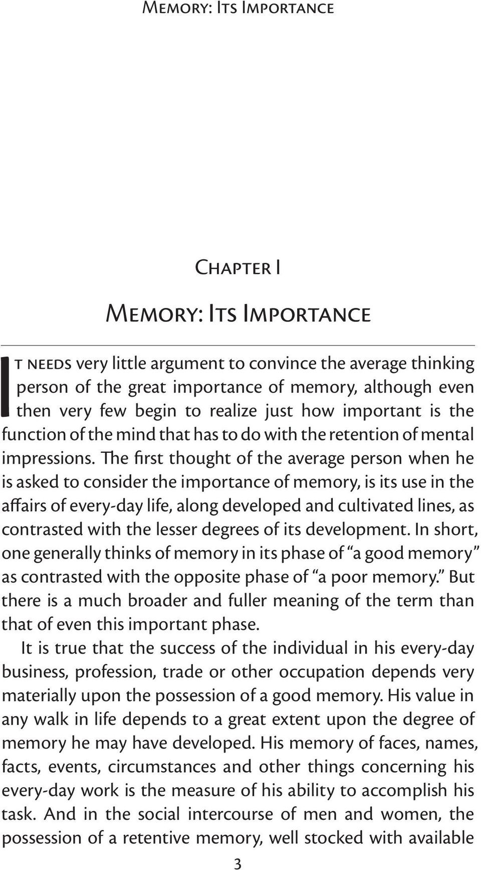 The first thought of the average person when he is asked to consider the importance of memory, is its use in the affairs of every day life, along developed and cultivated lines, as contrasted with