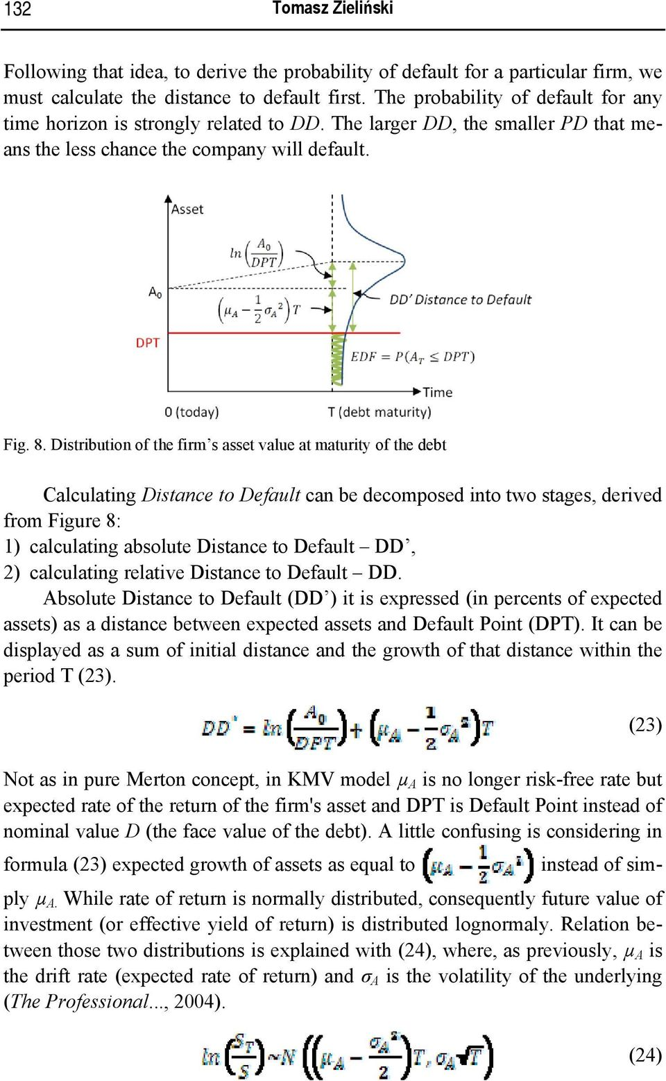 Distribution of the firm s asset value at maturity of the debt Calculating Distance to Default can be decomposed into two stages, derived from Figure 8: 1) calculating absolute Distance to Default