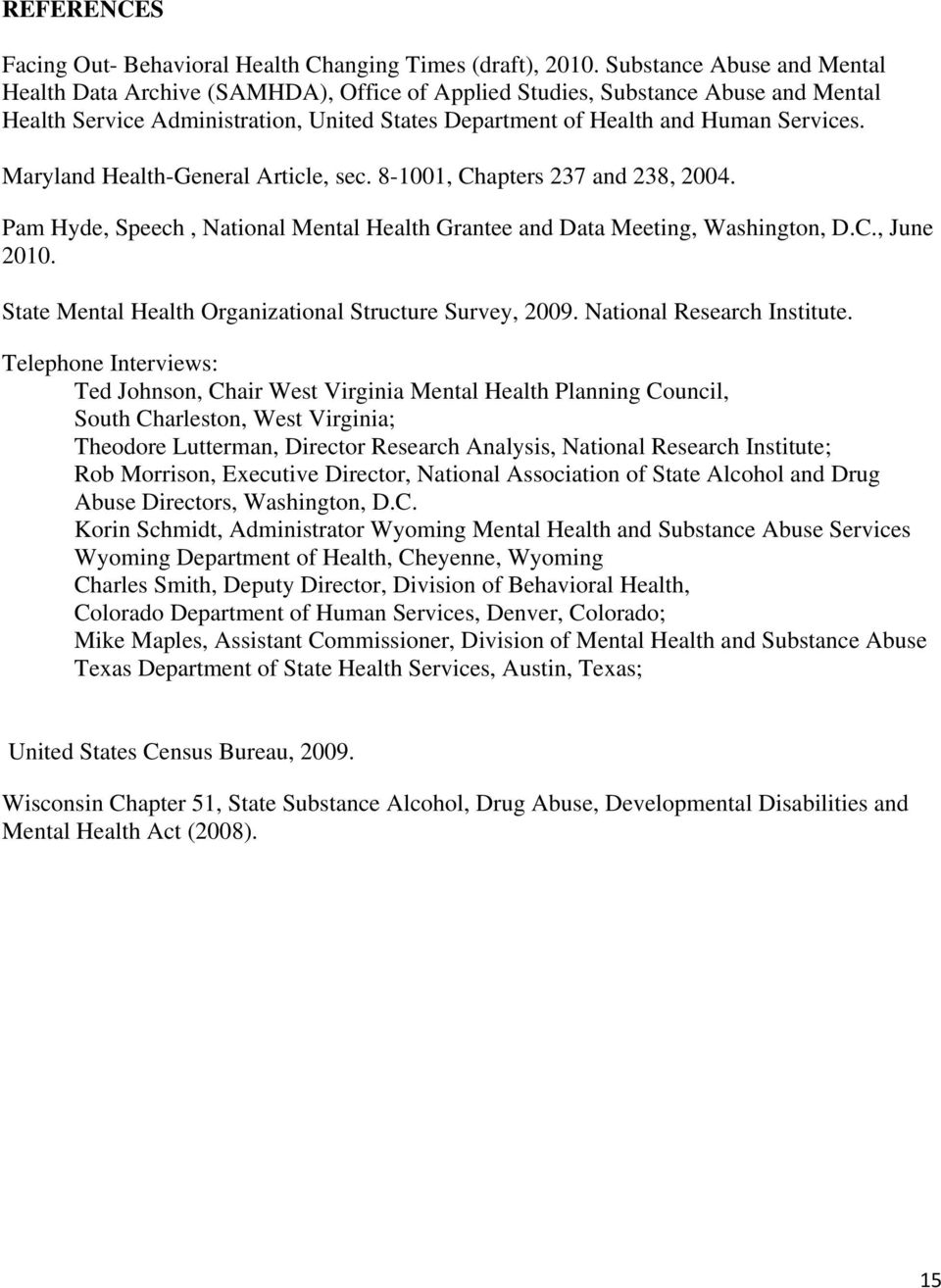 Maryland Health-General Article, sec. 8-1001, Chapters 237 and 238, 2004. Pam Hyde, Speech, National Mental Health Grantee and Data Meeting, Washington, D.C., June 2010.