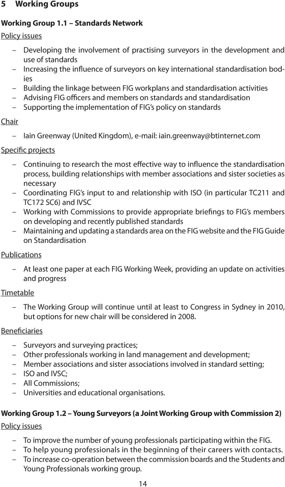 standardisation bodies Building the linkage between FIG workplans and standardisation activities Advising FIG officers and members on standards and standardisation Supporting the implementation of