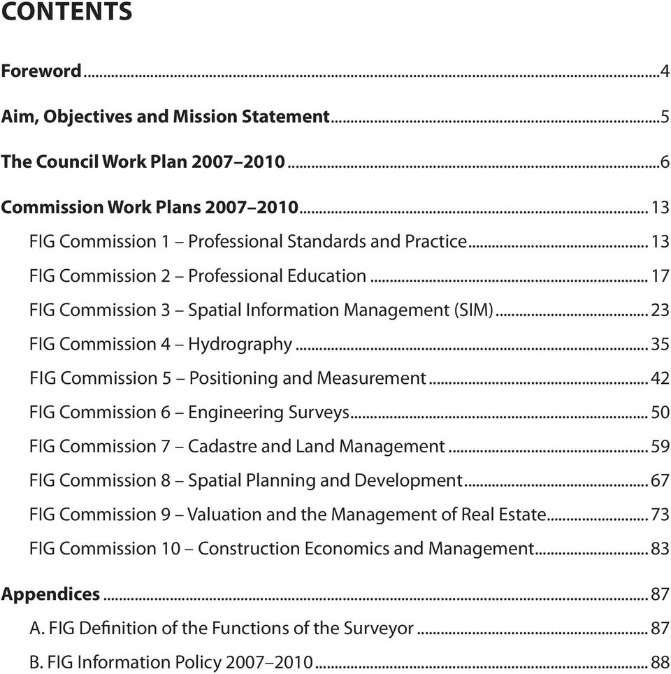 .. 42 FIG Commission 6 Engineering Surveys... 50 FIG Commission 7 Cadastre and Land Management... 59 FIG Commission 8 Spatial Planning and Development.