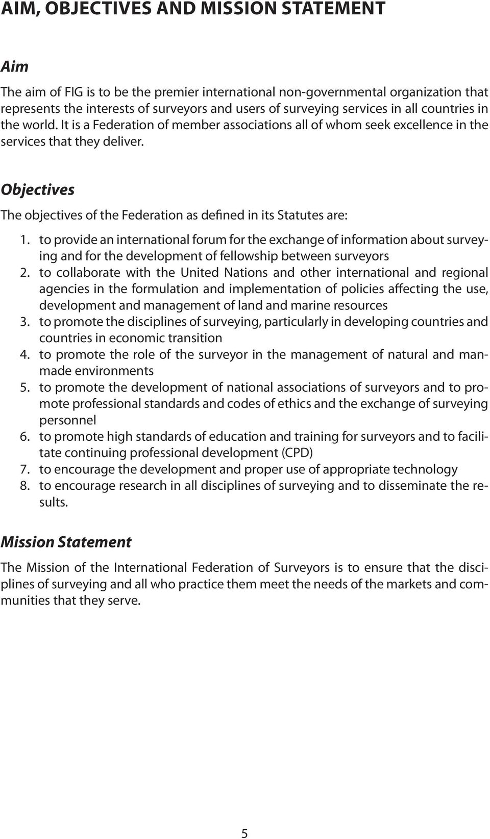 Objectives The objectives of the Federation as defined in its Statutes are: 1.