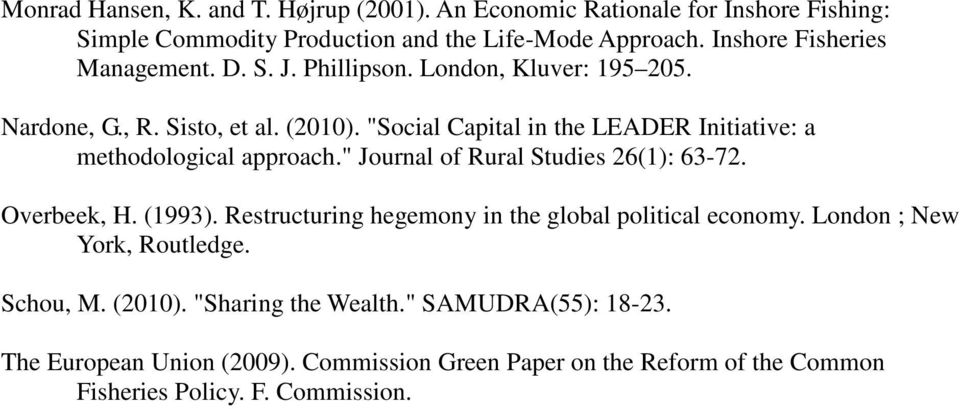 """Social Capital in the LEADER Initiative: a methodological approach."" Journal of Rural Studies 26(1): 63-72. Overbeek, H. (1993)."