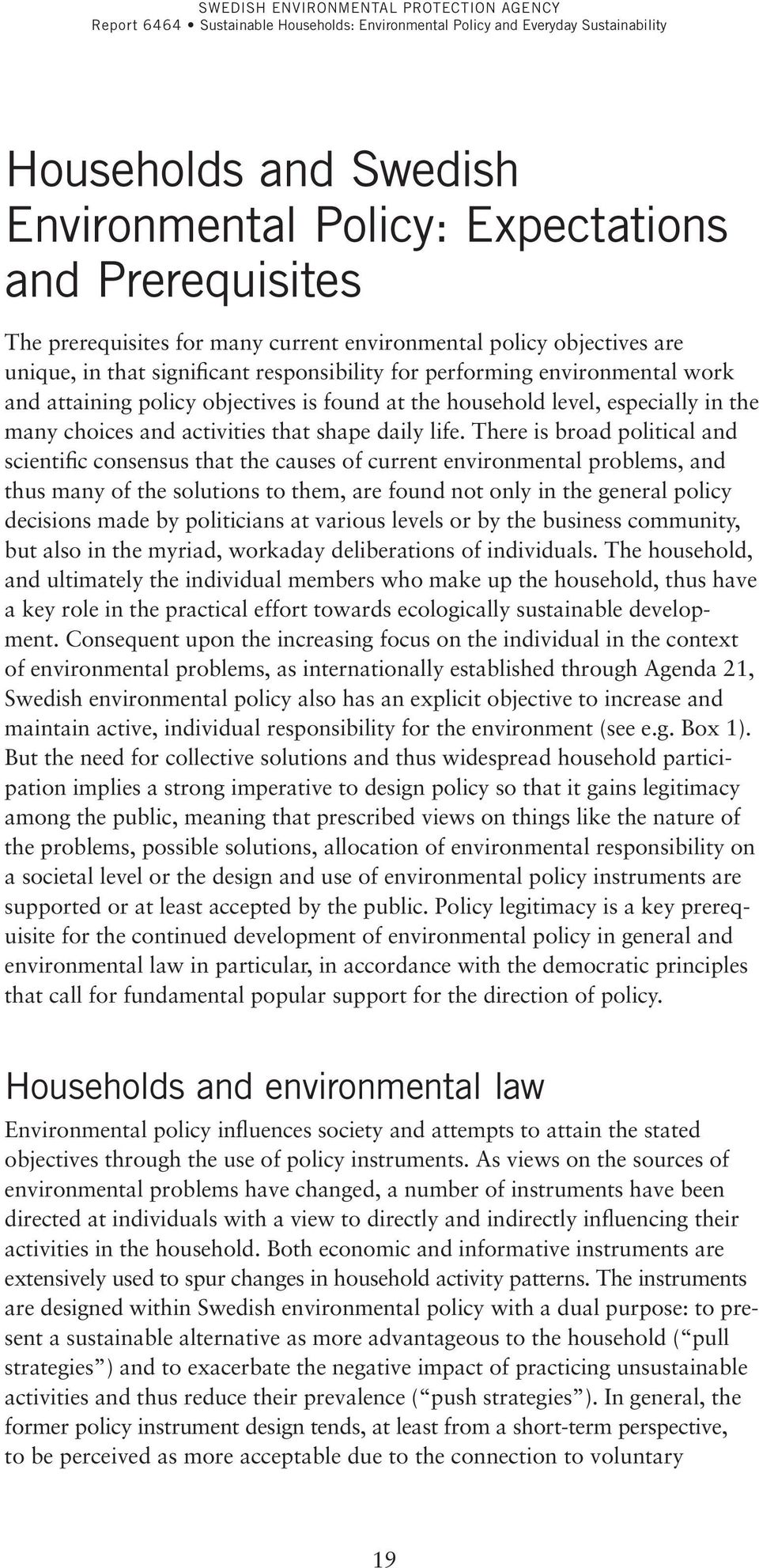 There is broad political and scientific consensus that the causes of current environmental problems, and thus many of the solutions to them, are found not only in the general policy decisions made by