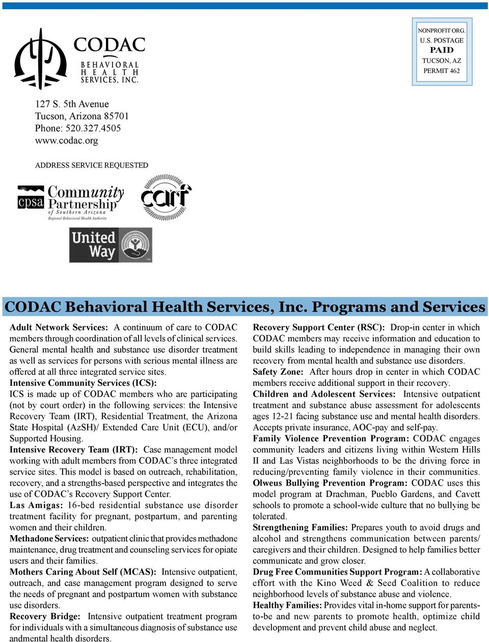 General mental health and substance use disorder treatment as well as services for persons with serious mental illness are offered at all three integrated service sites.