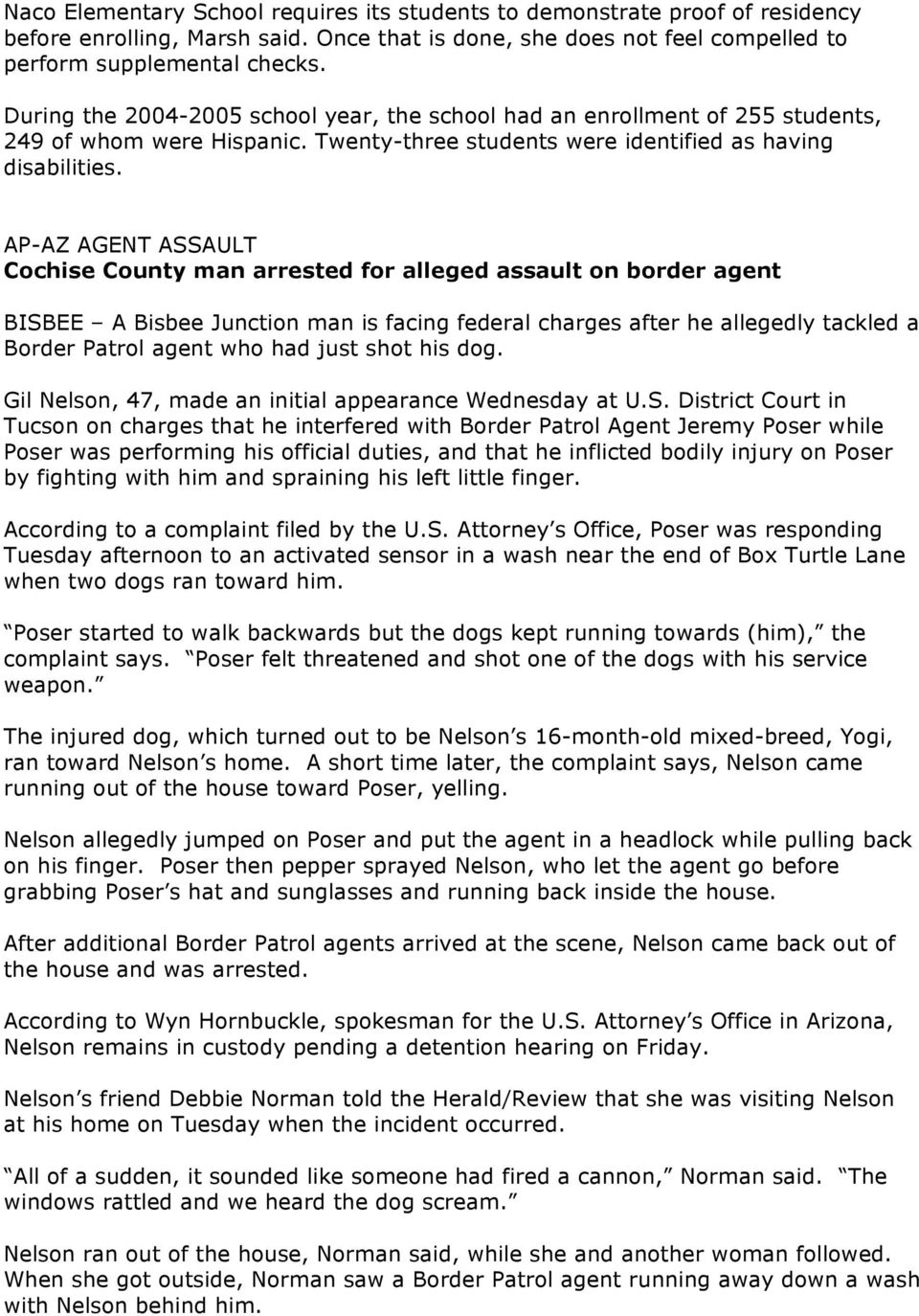 AP-AZ AGENT ASSAULT Cochise County man arrested for alleged assault on border agent BISBEE A Bisbee Junction man is facing federal charges after he allegedly tackled a Border Patrol agent who had