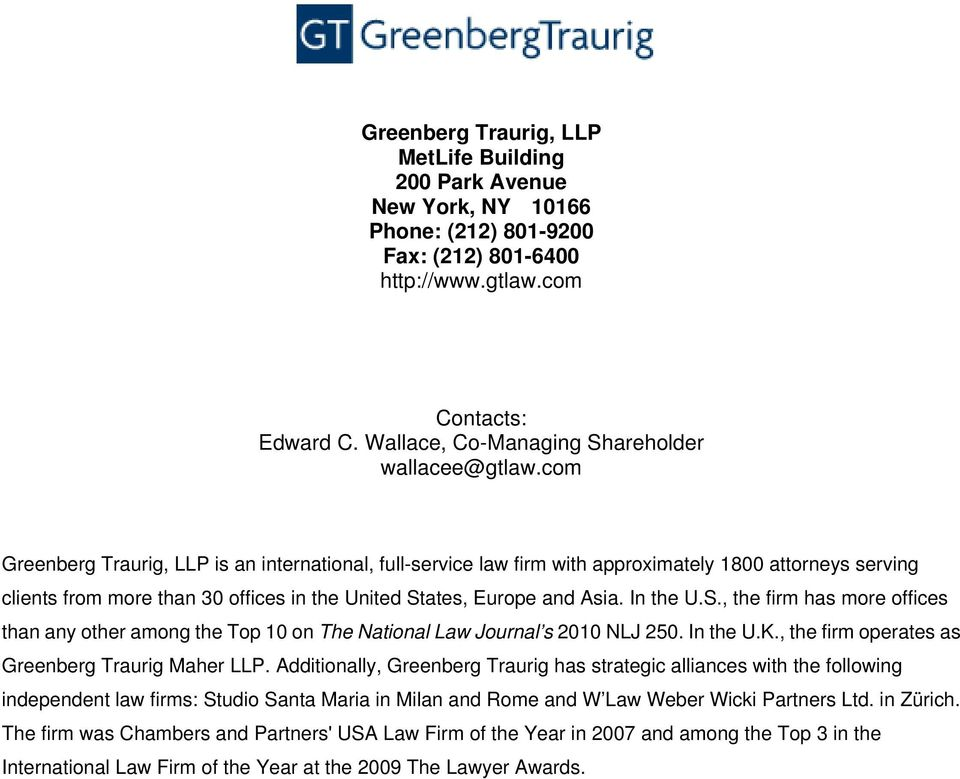 ates, Europe and Asia. In the U.S., the firm has more offices than any other among the Top 10 on The National Law Journal s 2010 NLJ 250. In the U.K., the firm operates as Greenberg Traurig Maher LLP.