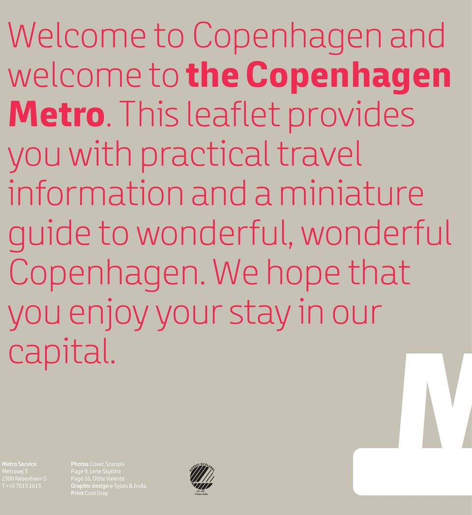 wonderful Copenhagen. We hope that you enjoy your stay in our capital.