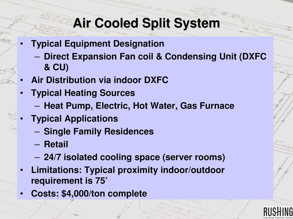 Water, Gas Furnace Typical Applications Single Family Residences Retail 24/7 isolated cooling space