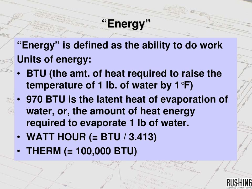 of water by 1 F) 970 BTU is the latent heat of evaporation of water, or, the