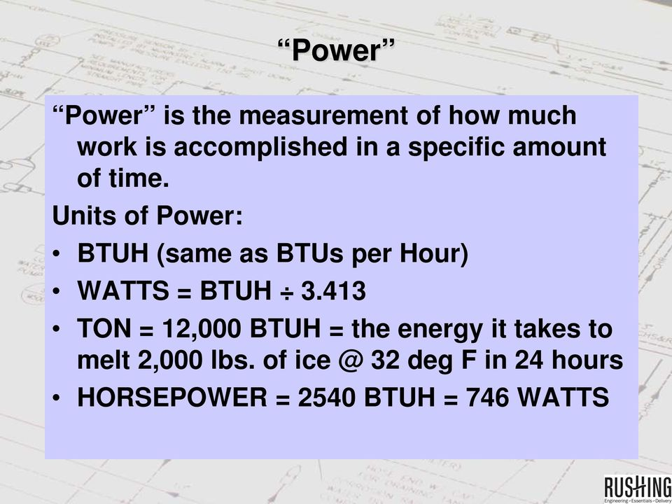 Units of Power: BTUH (same as BTUs per Hour) WATTS = BTUH 3.