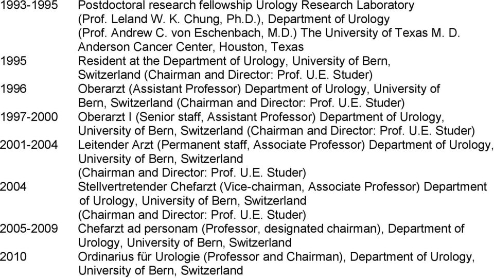 Anderson Cancer Center, Houston, Texas 1995 Resident at the Department of Urology, University of Bern, Switzerland (Chairman and Director: Prof. U.E.