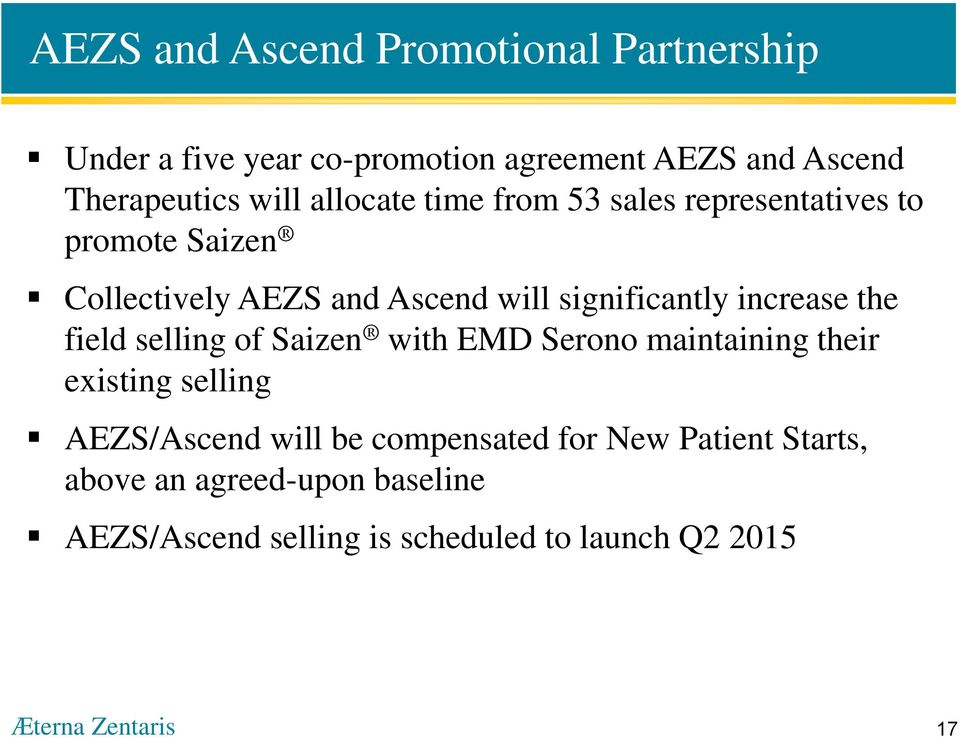 increase the field selling of Saizen with EMD Serono maintaining their existing selling AEZS/Ascend will be