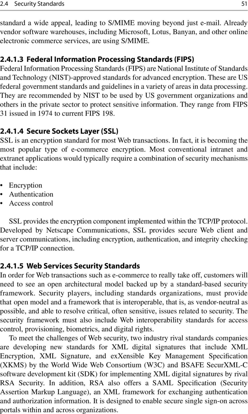 3 Federal Information Processing Standards (FIPS) Federal Information Processing Standards (FIPS) are National Institute of Standards and Technology (NIST)-approved standards for advanced encryption.