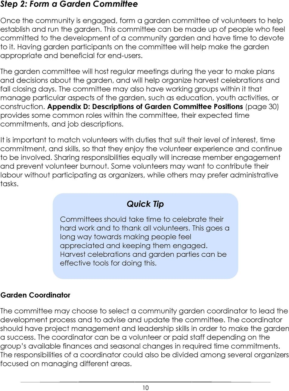 Having garden participants on the committee will help make the garden appropriate and beneficial for end-users.