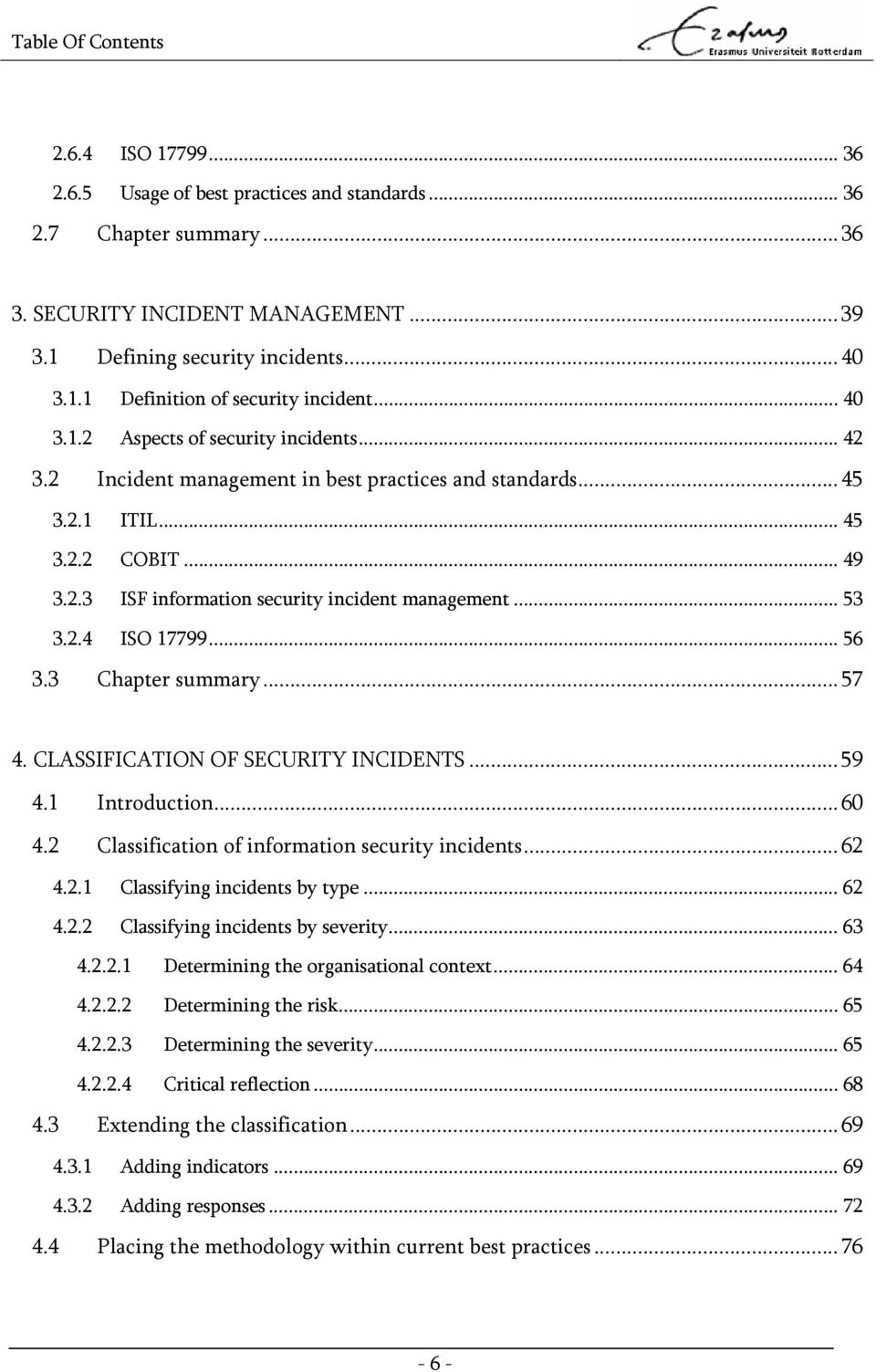 .. 53 3.2.4 ISO 17799... 56 3.3 Chapter summary...57 4. CLASSIFICATION OF SECURITY INCIDENTS...59 4.1 Introduction...60 4.2 Classification of information security incidents...62 4.2.1 Classifying incidents by type.