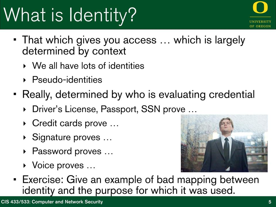 identities Pseudo-identities Really, determined by who is evaluating credential Driver s