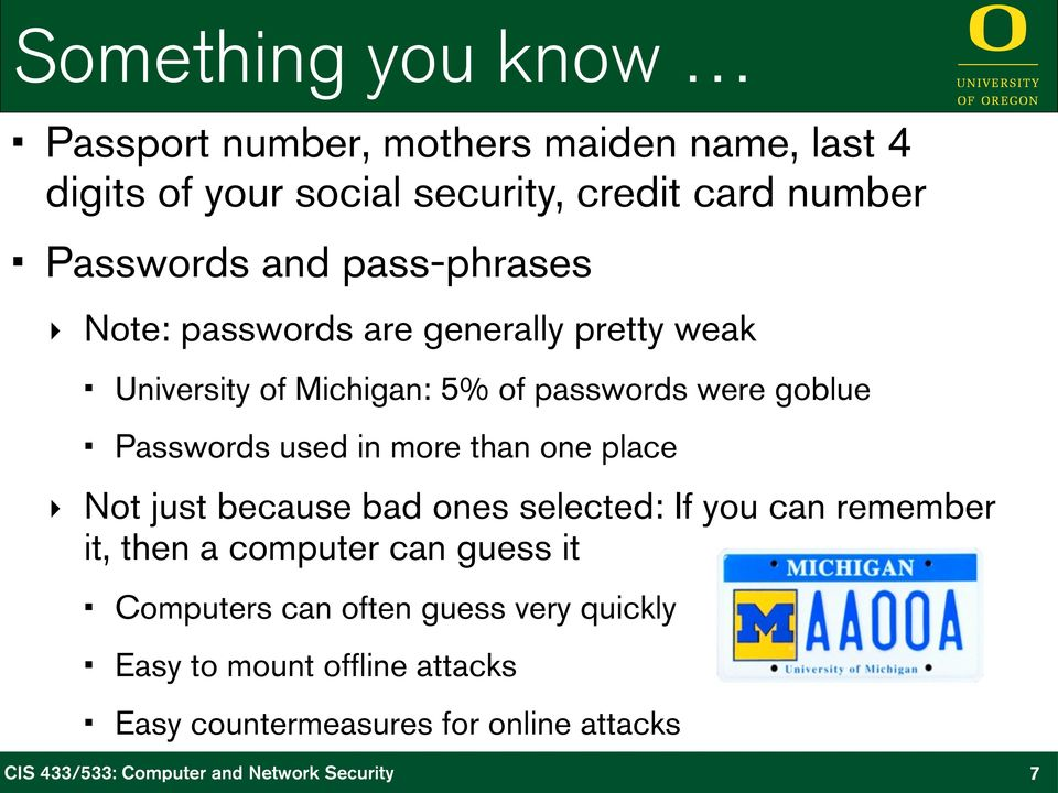 goblue Passwords used in more than one place Not just because bad ones selected: If you can remember it, then a