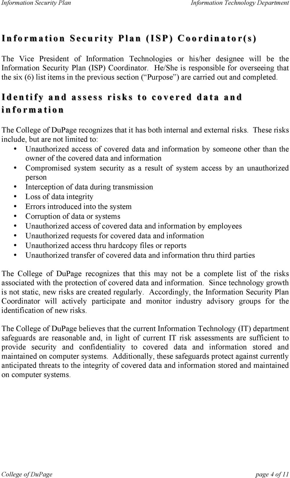 Identify and assess risks to covered data and information The College of DuPage recognizes that it has both internal and external risks.