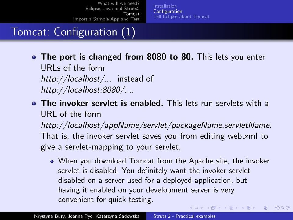 That is, the invoker servlet saves you from editing web.xml to give a servlet-mapping to your servlet.